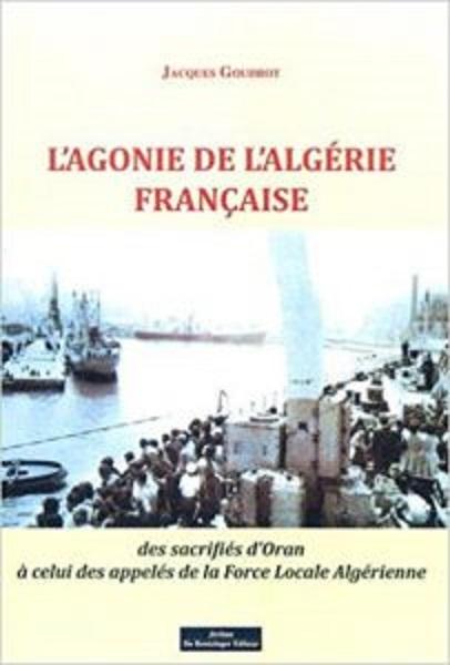 L'Agonie de l'ALGERIE FRANCAISE ---- Jacques GOUDROT