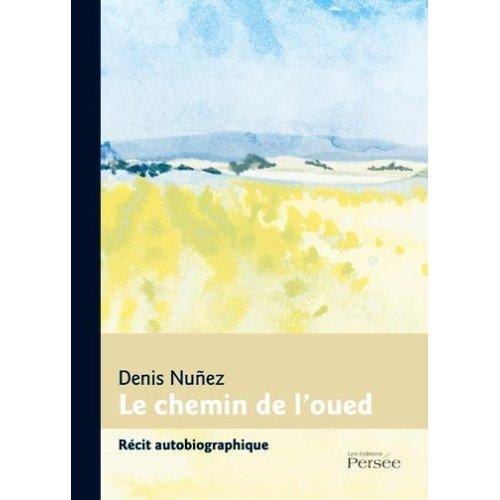Le Chemin de l'Oued Denis Nunez