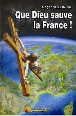 Roger HOLEINDRE - Que Dieu sauve la France