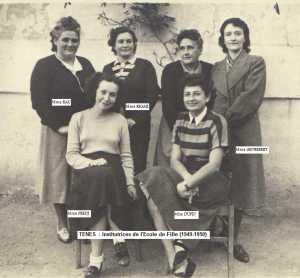 1949 - 1950 Institutrices Ecole des Filles ---- Yvonne RAU Simone RIGAIL Mle DURIN Mme GENREBERT ? Mme FEREDJ Mle DUPIN