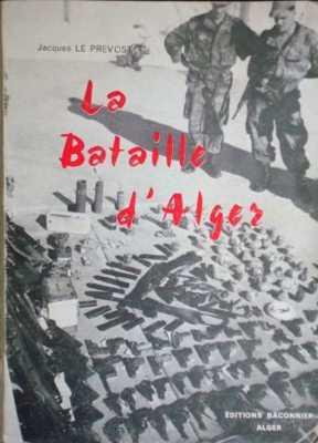 LA BATAILLE D ALGER - Jacques LE PREVOST