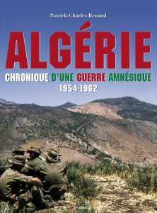 ALGERIE  Chronique d'une Guerre AMNESIQUE Patrick-Charles RENAUD